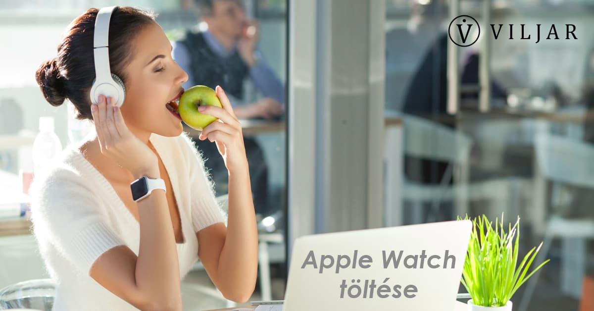 Mennyi idő alatt töltődik fel az Apple Watch?